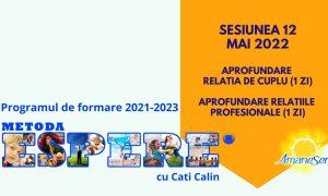 Sesiunea 12 mai 2022 Aprofundare relatia de cuplu (1 zi) Aprofundare relatiile profesionale (1 zi)