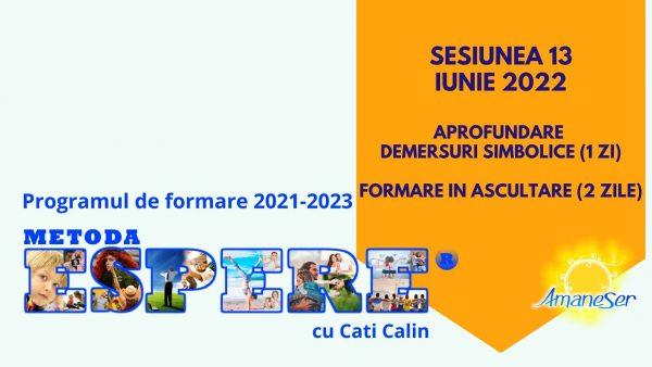 Sesiunea 13 Iunie 2022 Aprofundare demersuri simbolice (1zi) Formare in ascultare (2 zile)