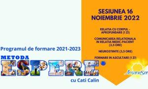 Sesiunea 16 Noiembrie 2022 Relatia cu corpul - Aprofundare (1 zi) Comunicarea relationala in relatia Medic-Pacient (3,5 ore) Neurostiinte (3,5 ore) Formare in ascultare (1 zi)