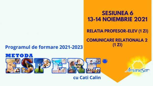 Sesiunea 6 13-14 noiembrie 2021 Relatia profesor-elev (1 zi) Comunicare relationala 2 (1 zi)